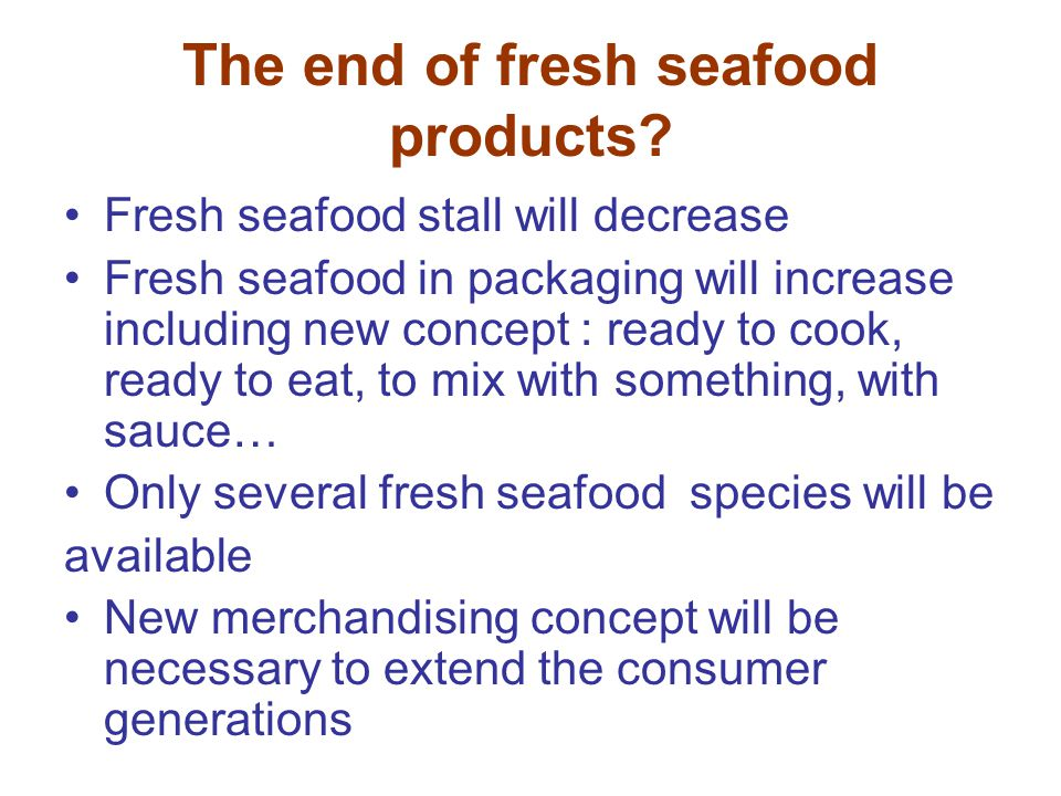 The end of fresh seafood products