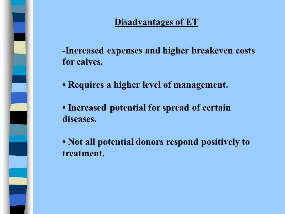 Disadvantages of ET -Increased expenses and higher breakeven costs for calves. • Requires a higher level of management.