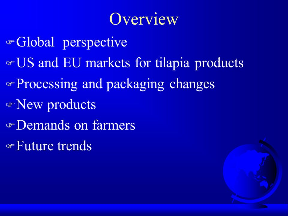 Overview Global perspective US and EU markets for tilapia products