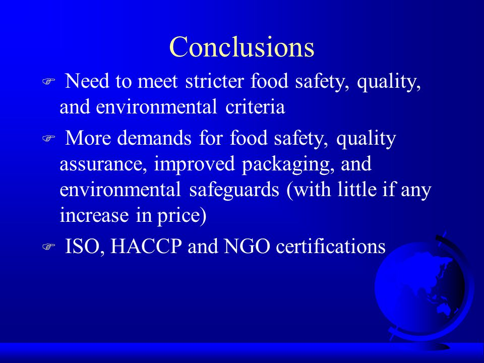 Conclusions Need to meet stricter food safety, quality, and environmental criteria.