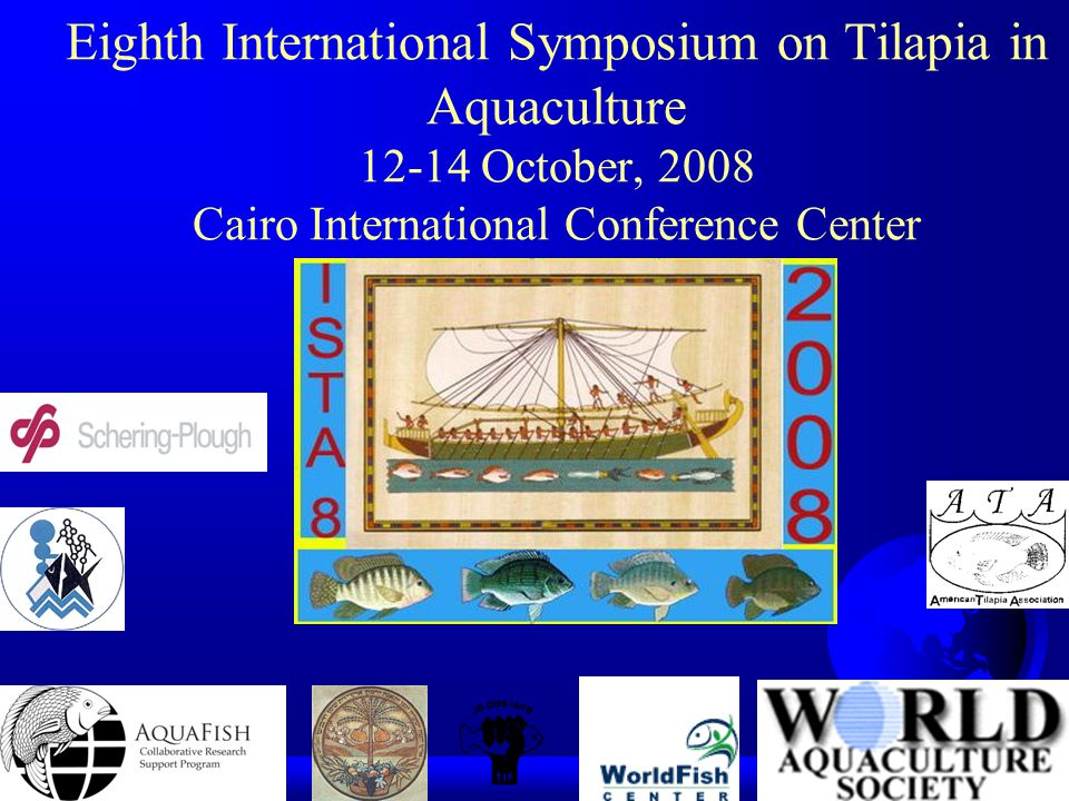 Eighth International Symposium on Tilapia in Aquaculture 12-14 October, 2008 Cairo International Conference Center