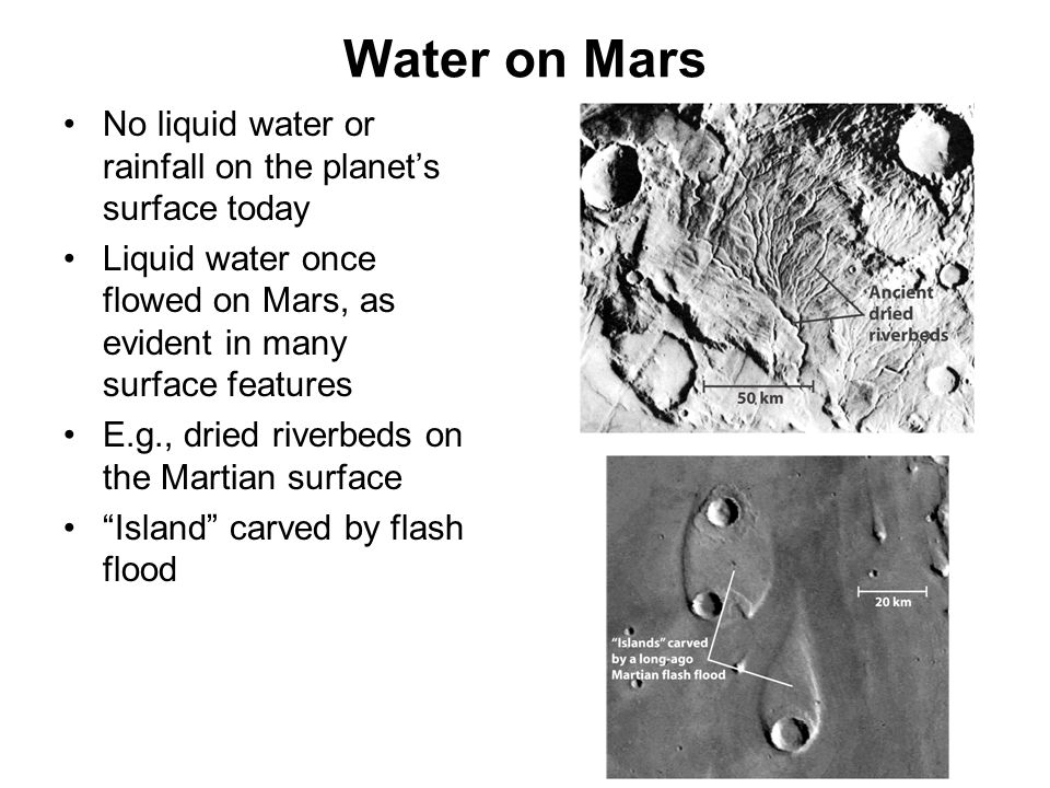 Water on Mars No liquid water or rainfall on the planet's surface today. Liquid water once flowed on Mars, as evident in many surface features.