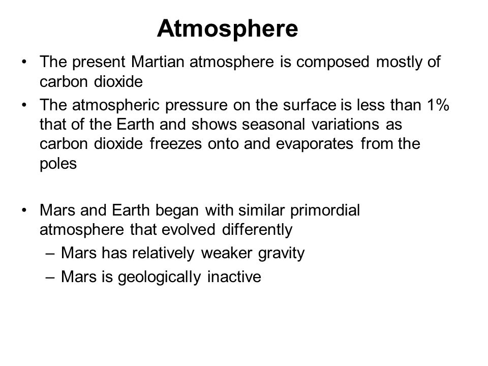 Atmosphere The present Martian atmosphere is composed mostly of carbon dioxide.