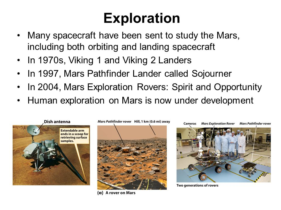 Exploration Many spacecraft have been sent to study the Mars, including both orbiting and landing spacecraft.