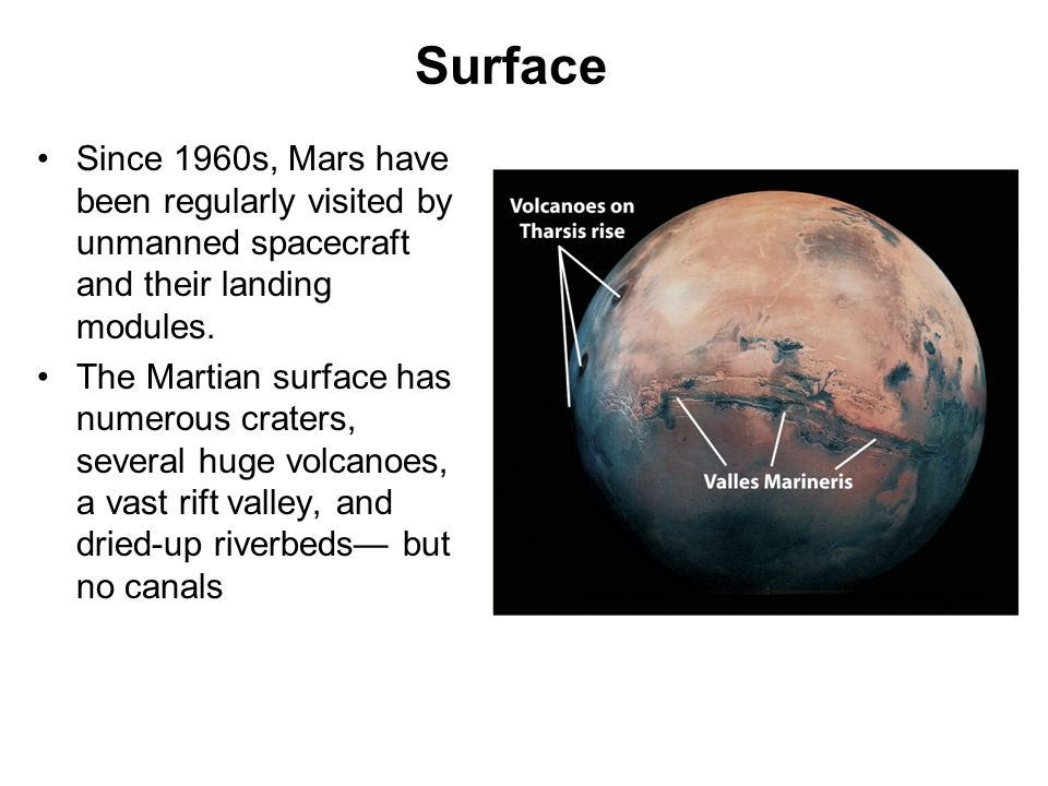 Surface Since 1960s, Mars have been regularly visited by unmanned spacecraft and their landing modules.