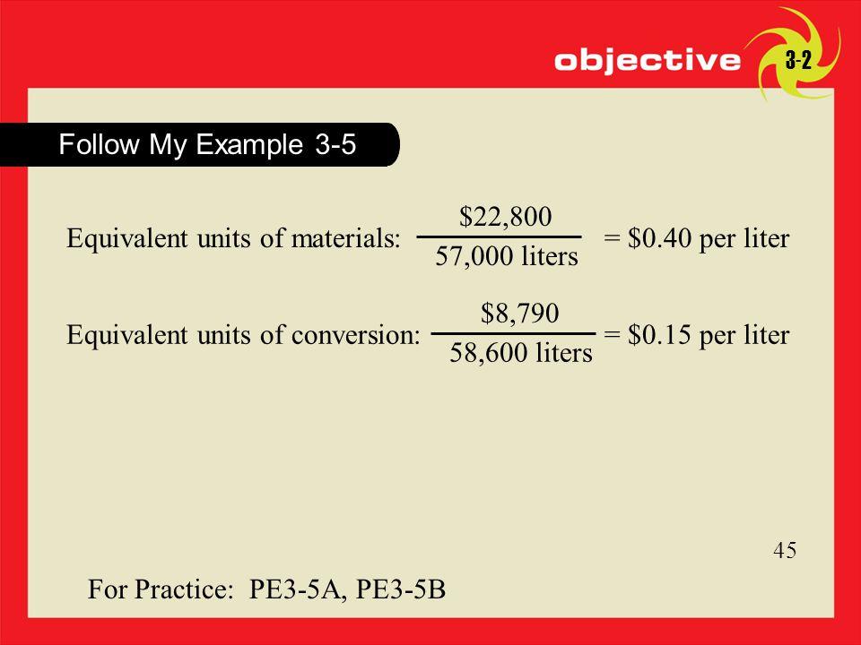 Equivalent units of materials: $22,800 57,000 liters = $0.40 per liter