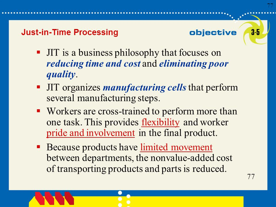 Just-in-Time Processing 3-5. JIT is a business philosophy that focuses on reducing time and cost and eliminating poor quality.