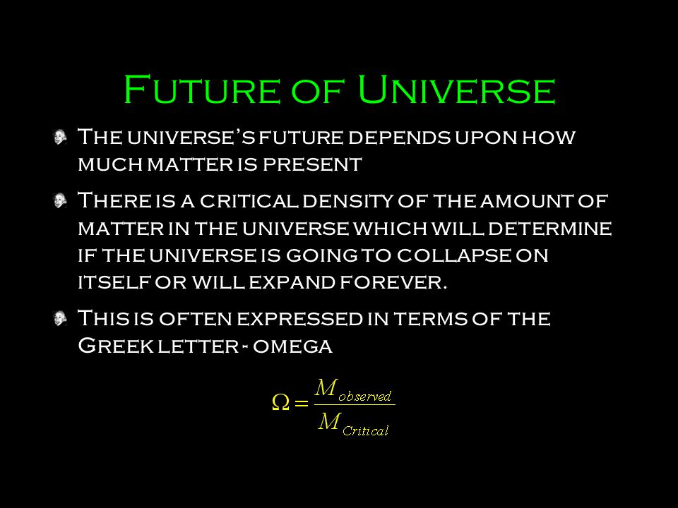 Future of Universe The universe's future depends upon how much matter is present.