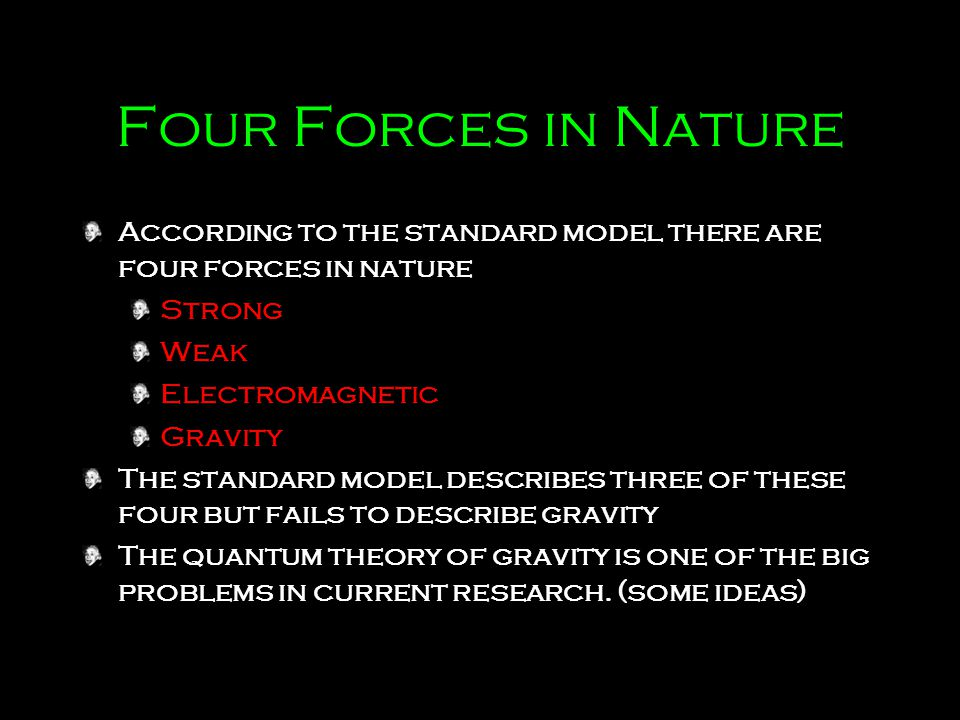 Four Forces in Nature According to the standard model there are four forces in nature. Strong. Weak.