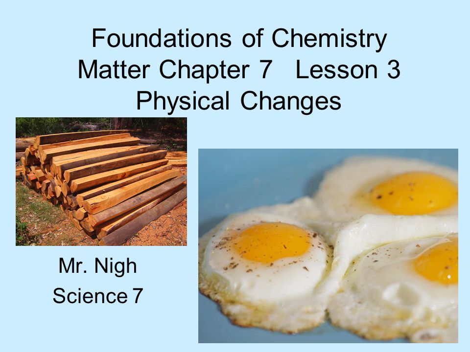 Foundations of Chemistry Matter Chapter 7 Lesson 3 Physical Changes