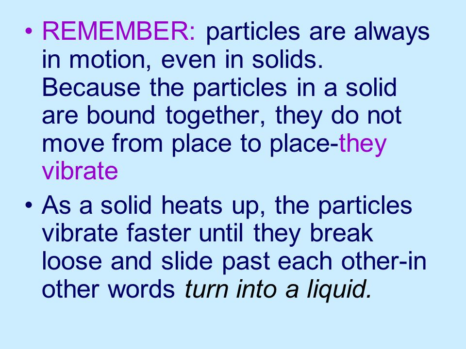 REMEMBER: particles are always in motion, even in solids