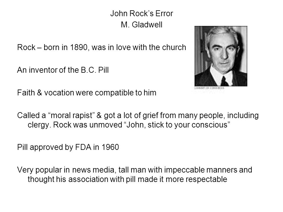 John Rock's Error M. Gladwell. Rock – born in 1890, was in love with the church. An inventor of the B.C. Pill.