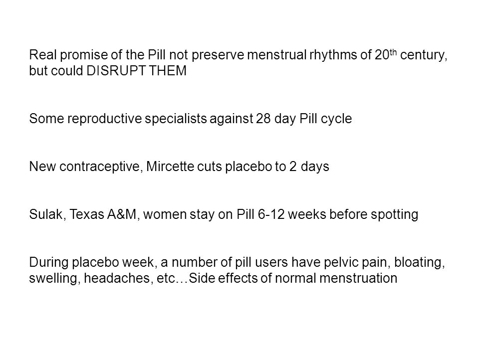 Real promise of the Pill not preserve menstrual rhythms of 20th century, but could DISRUPT THEM