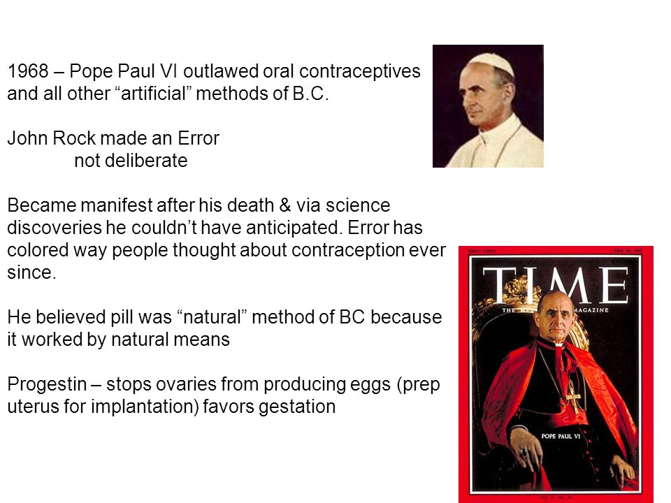 1968 – Pope Paul VI outlawed oral contraceptives and all other artificial methods of B.C.