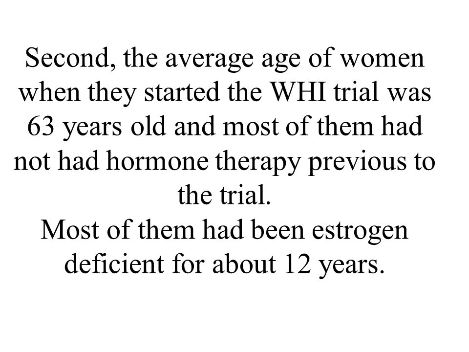 Most of them had been estrogen deficient for about 12 years.