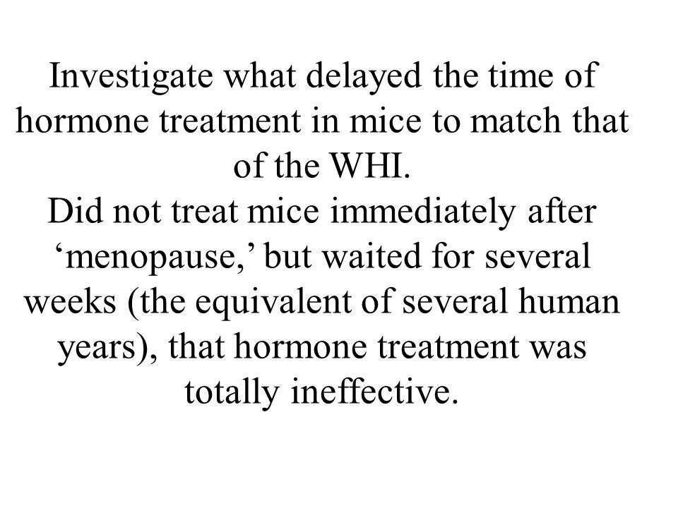 Investigate what delayed the time of hormone treatment in mice to match that of the WHI.