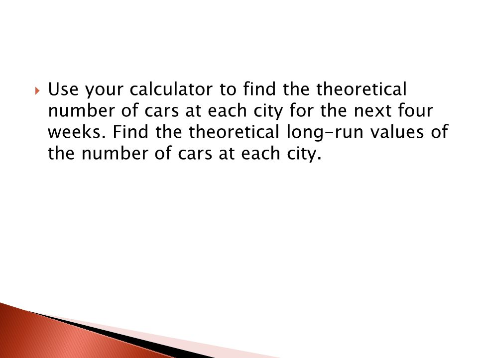 Use your calculator to find the theoretical number of cars at each city for the next four weeks.
