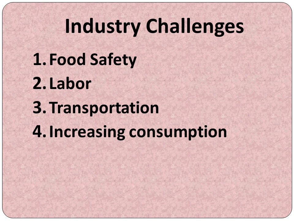 Industry Challenges Food Safety Labor Transportation