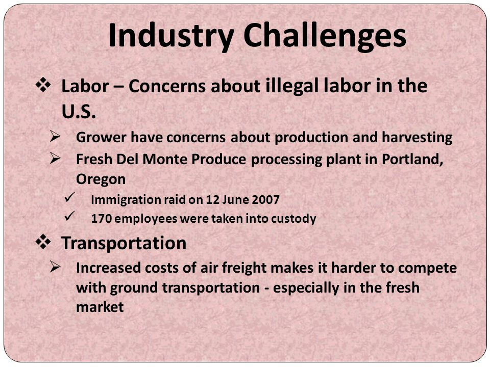 Industry Challenges Labor – Concerns about illegal labor in the U.S.