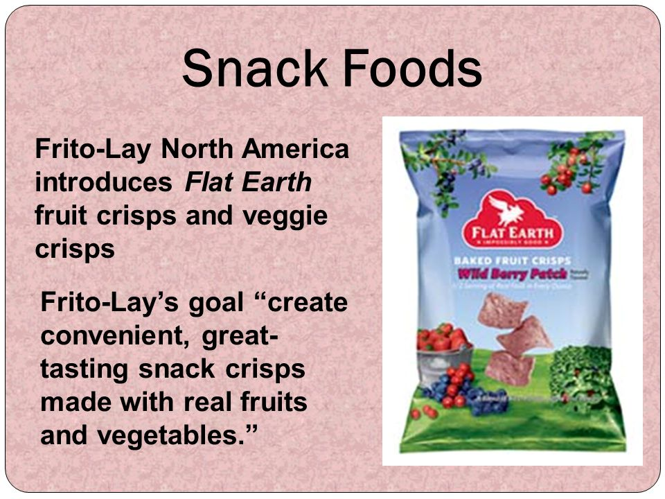 Snack Foods Frito-Lay North America introduces Flat Earth fruit crisps and veggie crisps.