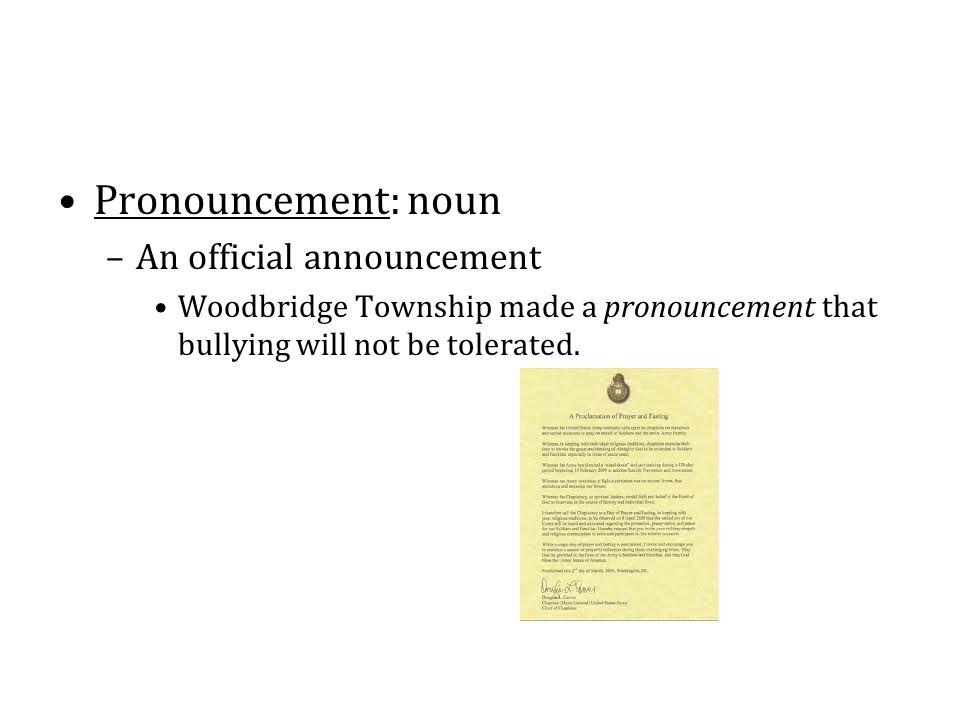 Pronouncement: noun An official announcement