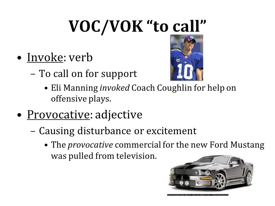 VOC/VOK to call Invoke: verb Provocative: adjective