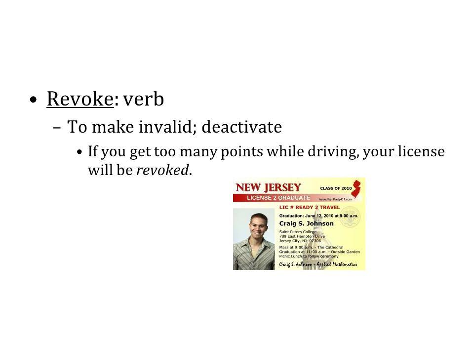 Revoke: verb To make invalid; deactivate