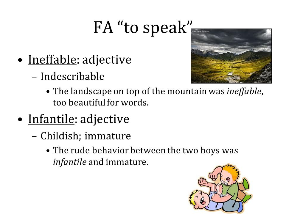 FA to speak Ineffable: adjective Infantile: adjective Indescribable
