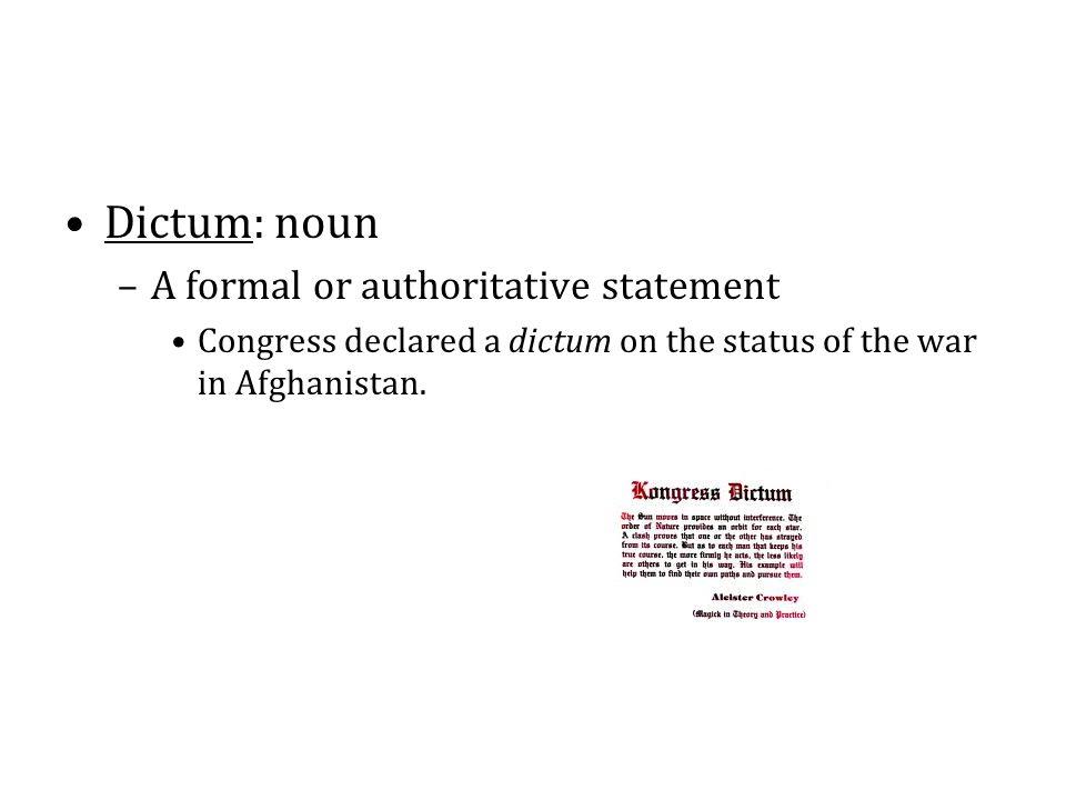 Dictum: noun A formal or authoritative statement