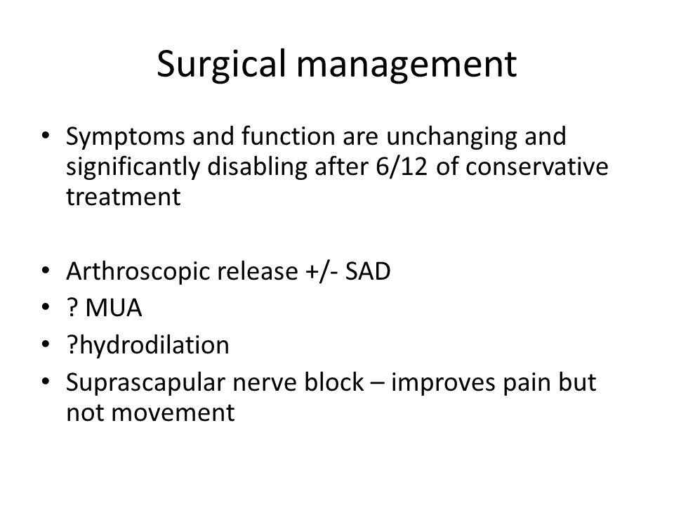 Surgical management Symptoms and function are unchanging and significantly disabling after 6/12 of conservative treatment.