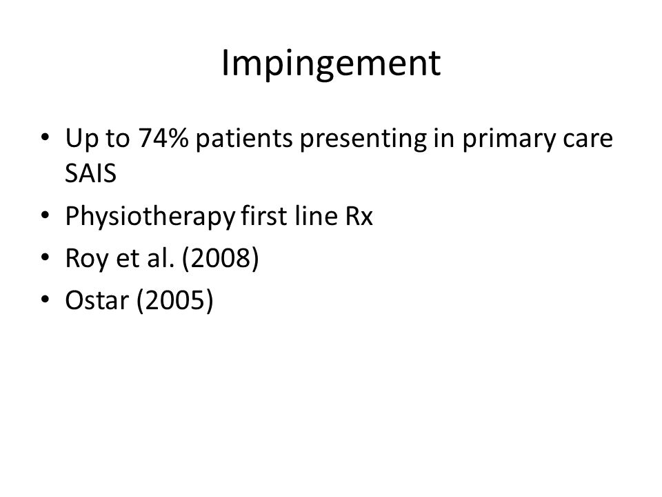 Impingement Up to 74% patients presenting in primary care SAIS