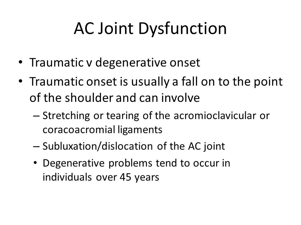 AC Joint Dysfunction Traumatic v degenerative onset