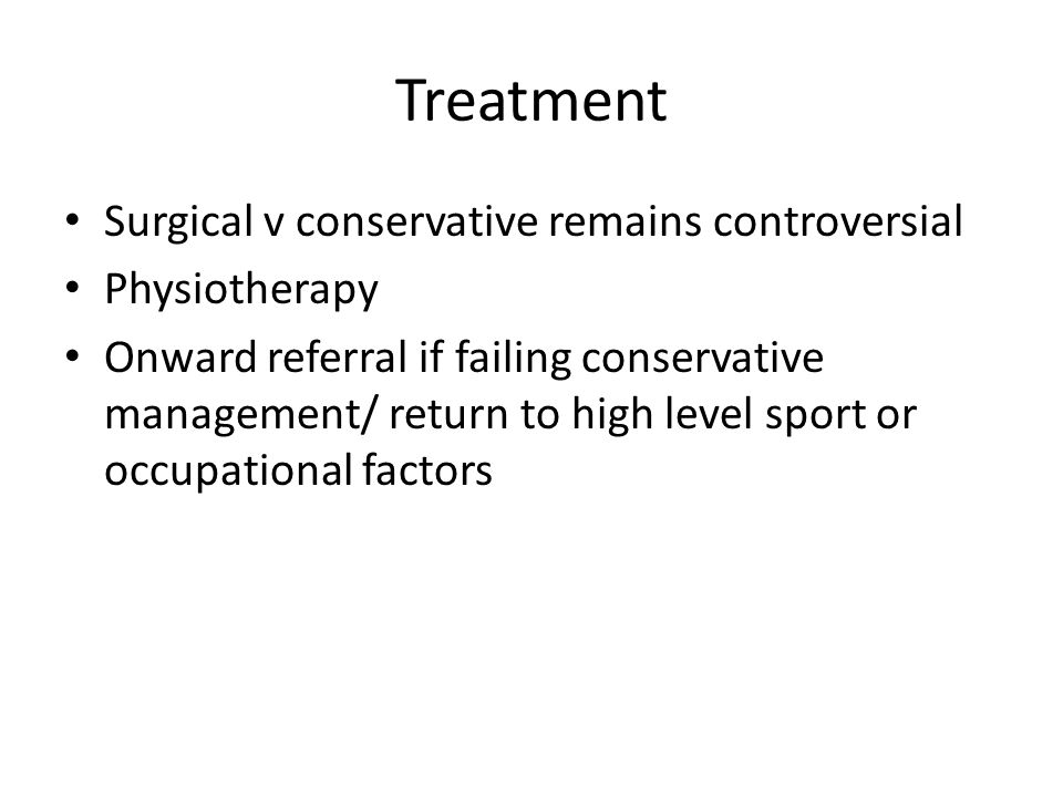 Treatment Surgical v conservative remains controversial Physiotherapy