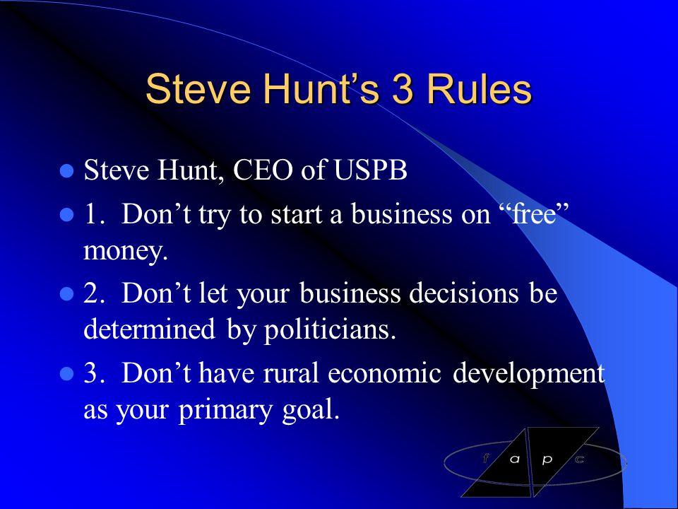 Steve Hunt's 3 Rules Steve Hunt, CEO of USPB