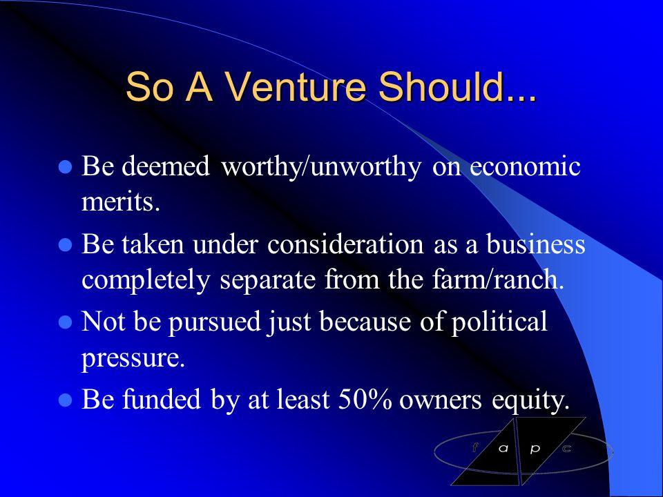 So A Venture Should... Be deemed worthy/unworthy on economic merits.