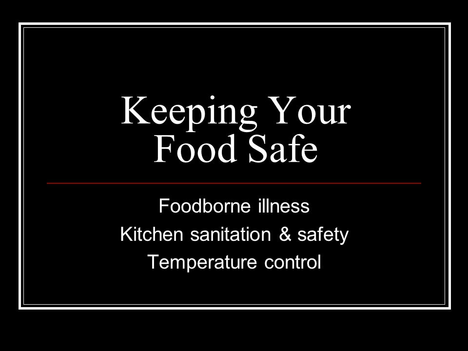 Foodborne illness Kitchen sanitation & safety Temperature control