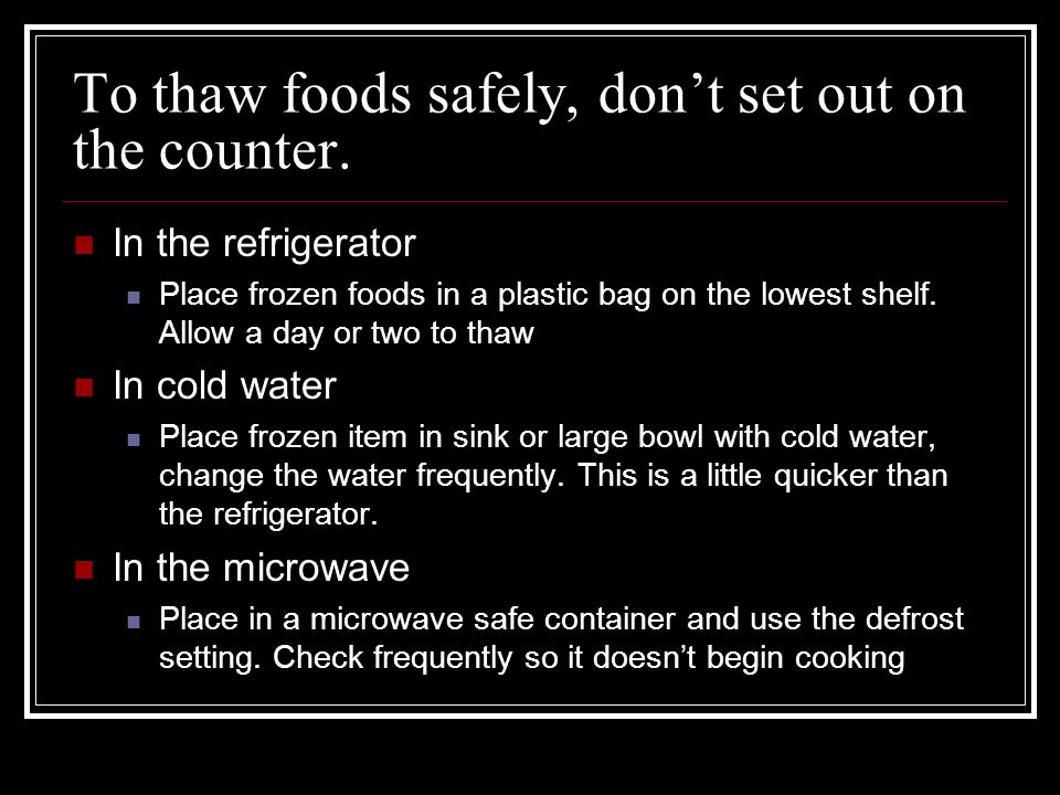 To thaw foods safely, don't set out on the counter.