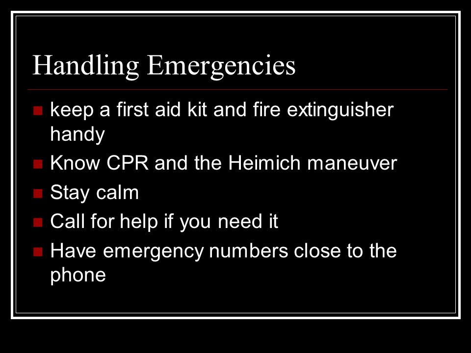 Handling Emergencies keep a first aid kit and fire extinguisher handy