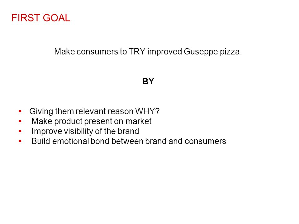 Make consumers to TRY improved Guseppe pizza.