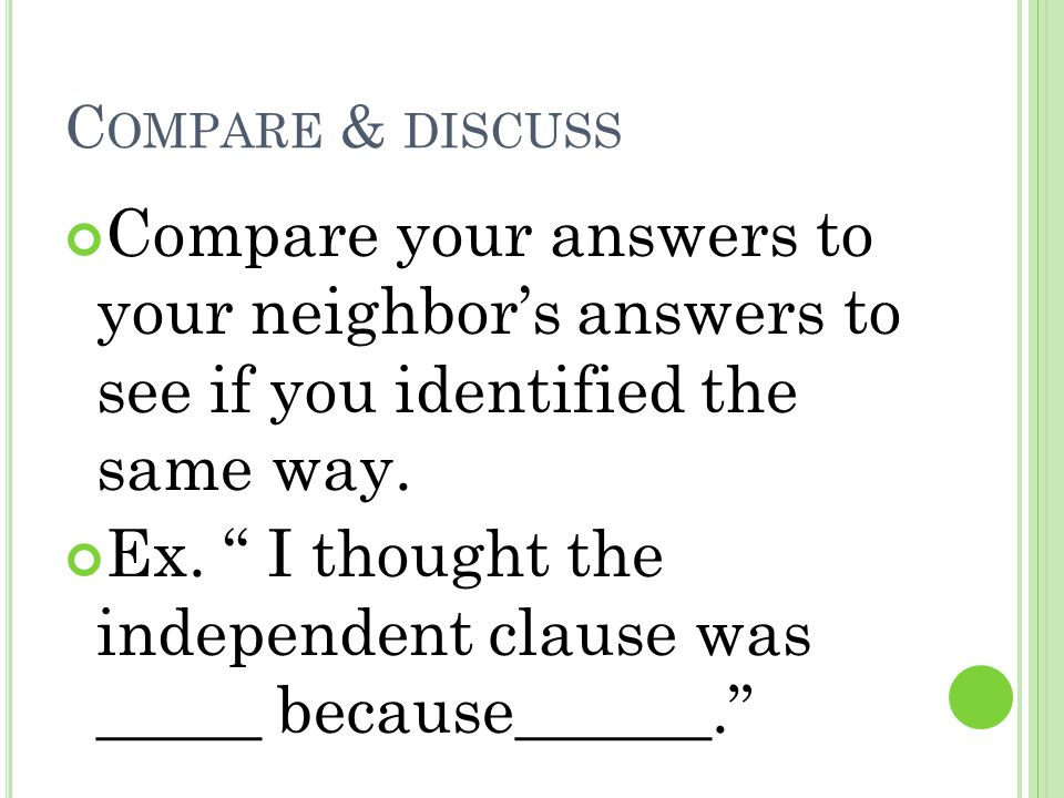 Ex. I thought the independent clause was _____ because______.