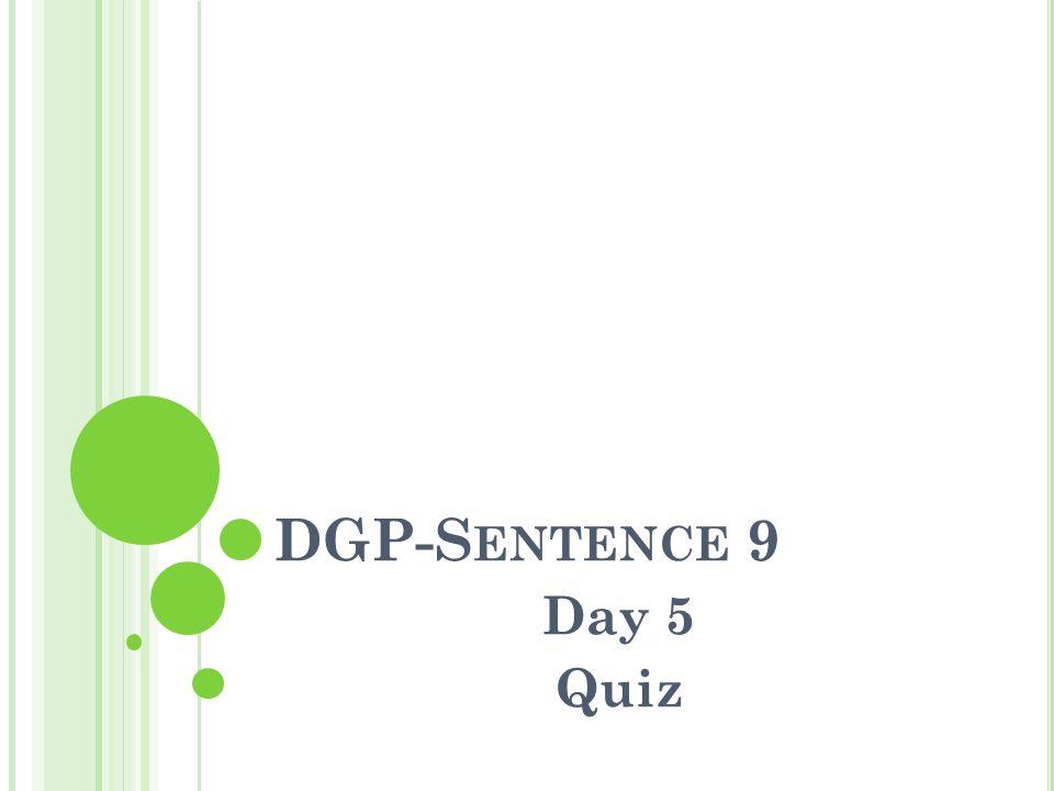 DGP-Sentence 9 Day 5 Quiz