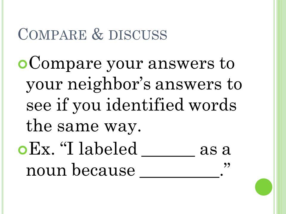 Ex. I labeled ______ as a noun because _________.