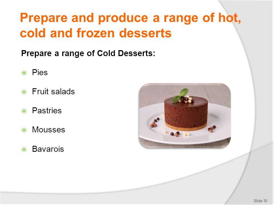 Prepare and produce a range of hot, cold and frozen desserts