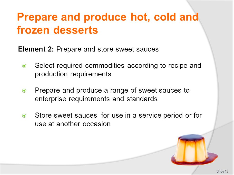 Prepare and produce hot, cold and frozen desserts