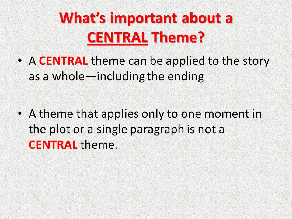 What's important about a CENTRAL Theme