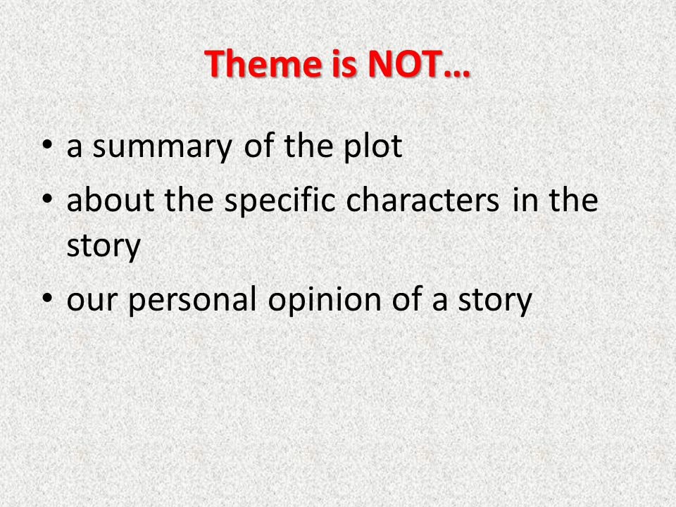Theme is NOT… a summary of the plot
