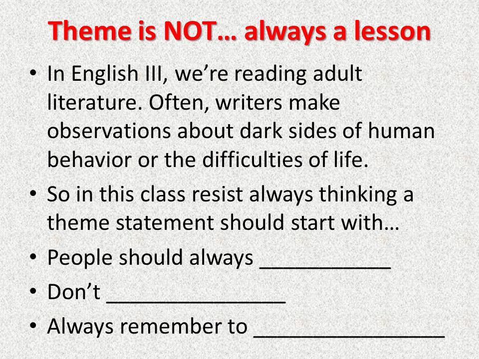 Theme is NOT… always a lesson