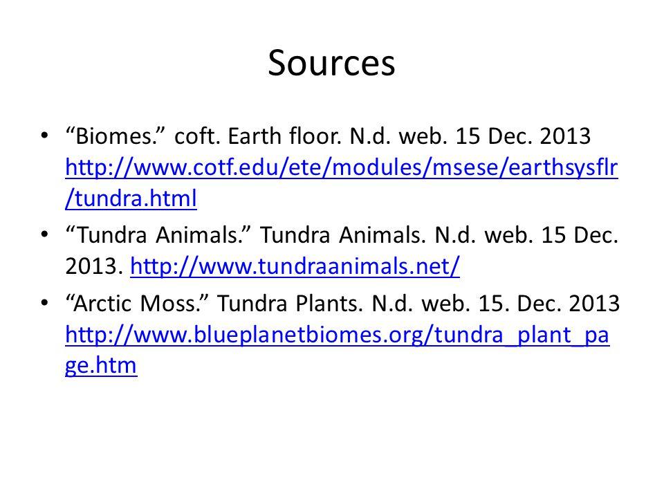 Sources Biomes. coft. Earth floor. N.d. web. 15 Dec. 2013 http://www.cotf.edu/ete/modules/msese/earthsysflr/tundra.html.