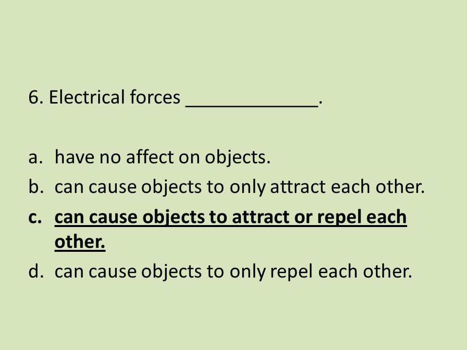 6. Electrical forces _____________.