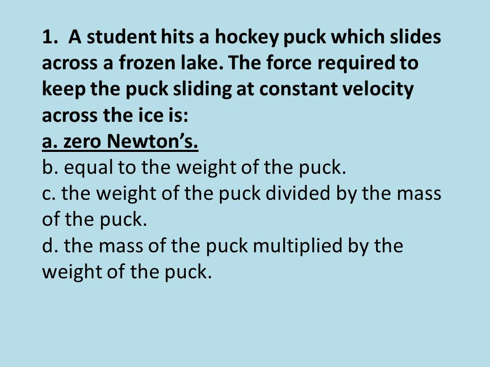 1. A student hits a hockey puck which slides across a frozen lake